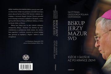 """""""Idźcie i głoście aż po krańce ziemi"""" - książka ks. bp. Jerzego Mazura"""